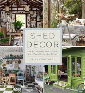 shed decor how to decorate and furnish your favorite garden room by