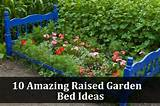 10 amazing raised garden bed ideas