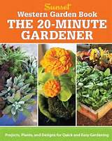 plants and designs for quick easy gardening sunset western garden