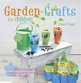 about gardening for kids garden crafts for children by dawn isaac