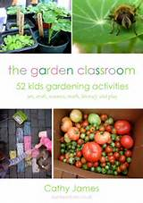 the garden classroom 52 kids gardening activities