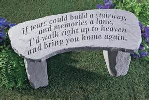if tears could build a stairway small memorial garden bench
